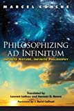 Philosophizing ad Infinitum: Infinite Nature, Infinite Philosophy (SUNY series in Environmental Philosophy and Ethics) by Marcel Conche (2015-01-02)