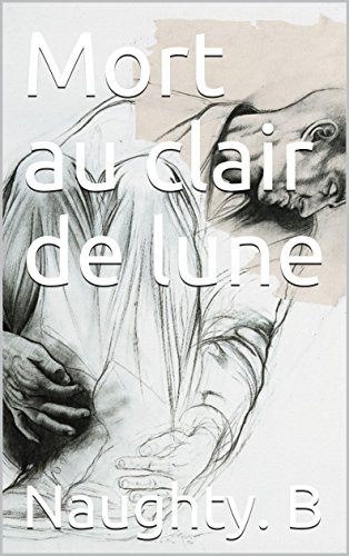 Mort au clair de lune (biographie): livre par Naughty. B