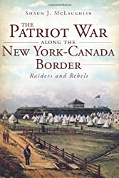 The Patriot War Along the New York-Canada Border by Shaun J. McLaughlin (2012-02-17)