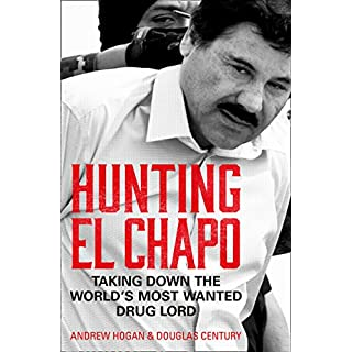 Hunting El Chapo: Taking down the world's most-wanted drug-lord (English Edition)