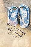 Die Schuhe voll Sand - Ein Reiseleitertagebuch: verfasst in Teneriffa und der Dominikanischen Republik -