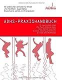 ADHS-Praxishandbuch: Ein praktischer Leitfaden für Kinder und ihre Eltern, Jugendliche, Erwachsene, Lehrer und Therapeuten - Adam Alfred