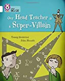 Our Head Teacher is a Super-Villain: Band 10/White (Collins Big Cat)