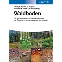 [(Waldboden : Ein Bildatlas der Wichtigsten Bodentypen aus Osterreich, Deutschland und der Schweiz)] [Edited by Ernst Leitgeb ] published on (March, 2013)