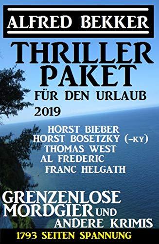 Thriller Paket für den Urlaub 2019: Grenzenlose Mordgier und andere Krimis: 1793 Seiten Spannung