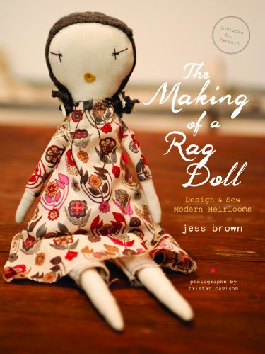 Making of a Rag Doll: Design and Sew Modern Heirlooms