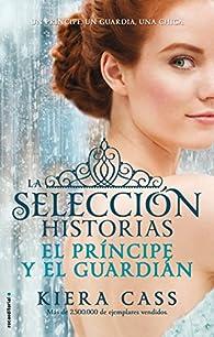 El príncipe y El guardian. Historias de La selección Vol. 1 par Kiera Cass