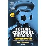 Futbol contra el enemigo: Un Fascinante Viaje Alrededor Del Mundo En Busca De Los Vinculos Secretos Entre El Futbol, El Poder Y La Cultura
