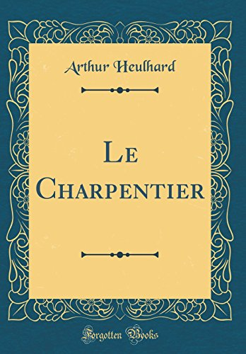 Le Charpentier (Classic Reprint)