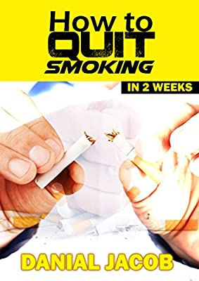 Quit Smoking: Stop smoking in 2 Weeks (Smoking, Cigarette Smoking, Smoking Cessation, Stop Smoking, Smoking Addiction Book 1)