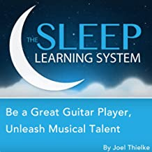 Be a Great Guitar Player: Unleash Musical Talent with Hypnosis, Relaxation, Meditation, and Affirmations (The Sleep Learning System)