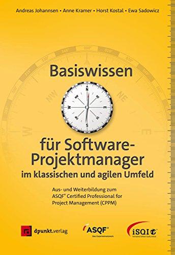 Basiswissen für Softwareprojektmanager im klassischen und agilen Umfeld: Aus- und Weiterbildung zum ASQF® Certified Professional for Project Management (CPPM) (iSQI-Reihe)