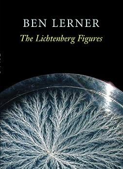 The Lichtenberg Figures (Hayden Carruth Award for New and Emerging Poets) by [Lerner, Ben]