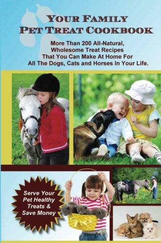 Your Family Pet Treat Cookbook: Over 200 fun dog, cat and horse treat recipes - Whitehall Horse