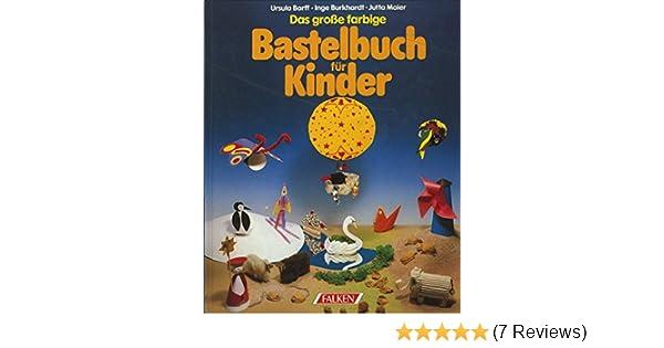 75680623ff8c1d Das große farbige Bastelbuch für Kinder.: Amazon.de: Inge Burkhardt ...