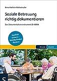 Soziale Betreuung richtig dokumentieren: Das Dokumentationsinstrument DI-ABBA. Qualitätsstandards einhalten - Wohlbefinden fördern