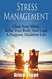 Stress Management: Clear Your Mind, Relax Your Body And Lead A Happier, Healthier Life: Learn to Recognize, Alleviate and Eliminate Stress in Your Life ... Appraisal & Coping Book 1) (English Edition)
