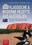 Klassische & moderne Rezepte aus Australien: Über 270 Rezepte aus den Küchen der Farmen, den Restaurants und den Lagerfeuern des Roten Kontinents - Christoph Kornmayer
