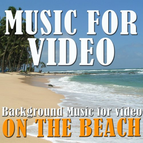 Music for Video: Background Music for Video On the Beach (Water Sounds and Instrumental Music for Video)