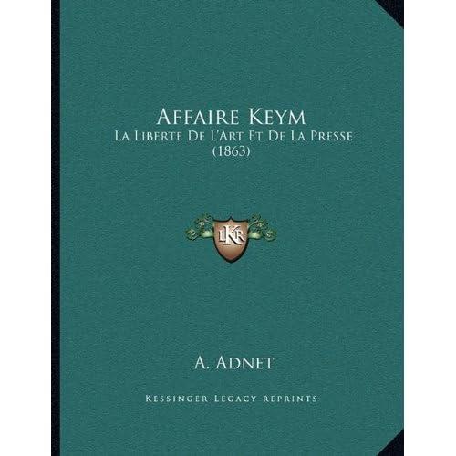 Affaire Keym: La Liberte de L'Art Et de La Presse (1863)