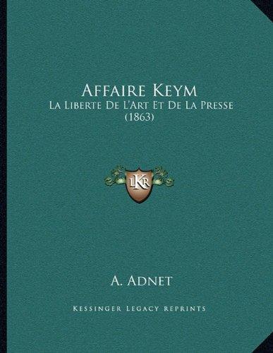 Affaire Keym: La Liberte de L'Art Et de La Presse (1863) PDF Books