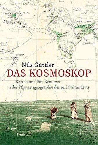 Das Kosmoskop: Karten und ihre Benutzer in der Pflanzengeographie des 19. Jahrhunderts