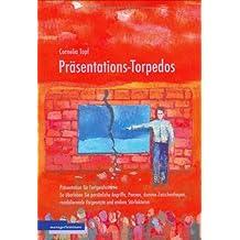 Präsentations-Torpedos: Präsentation für Fortgeschrittene: So überleben Sie persönliche Angriffe, Pannen, dumme Zwischenfragen, randalierende Vorgesetzte und andere Störfaktoren