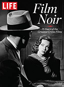 Life Film Noir: 75 Years Of The Greatest Crime Films por The Editors Of Life
