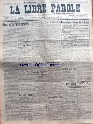 LIBRE PAROLE (LA) du 01/03/1915 - VERS CONSTANTINOPLE - LA LIBERTE DE LA PRESSE - L'ALLEMAGNE AUX ABOIS - LES DARDANELLES - L'EMPRUNT.