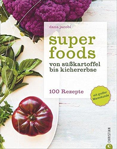 Image of Superfoods: Von Süßkartoffel bis Kichererbse – 100 Rezepte