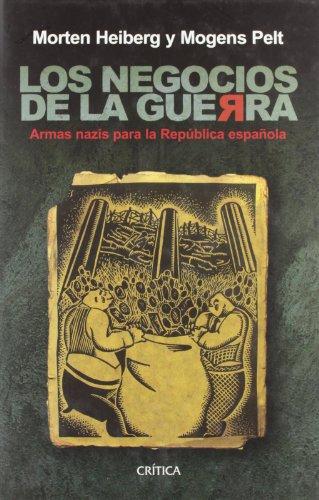Los negocios de la guerra: Armas nazis para la República española (Contrastes) por Morten Heiberg