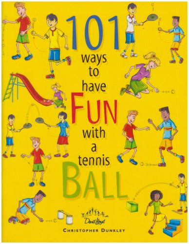 101 Ways to Have Fun with a Tennis Ball por Christopher Dunkley