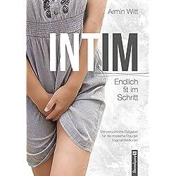 INTIM - Endlich fit im Schritt: Der persönliche Ratgeber für die moderne Frau bei Vaginalinfektionen