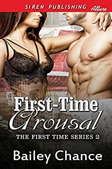 First-Time Arousal [The First Time Series 2] (Siren Publishing Allure) by [Chance, Bailey]