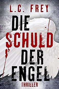Die Schuld Der Engel: Thriller (Leipzig-Thriller 1) (German Edition) by [Frey, L.C.]