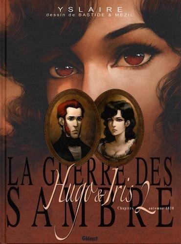 La guerre des Sambre : Hugo & Iris : Tome 2, Automne 1830, La passion selon Iris