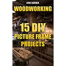 Woodworking: 15 DIY Picture Frame Projects (English Edition)