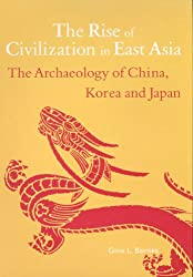 The Rise of Civilization in East Asia: The Archaeology of China, Korea and Japan