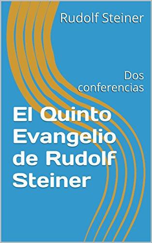 El Quinto Evangelio de Rudolf Steiner: Dos conferencias por Rudolf Steiner