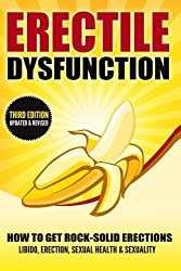 Erectile Dysfunction: How To Get Rock-Solid Erections - Libido, Erection, Sexual Health & Sexuality (Prostate, ED, Testosterone, Kegel, Performance Anxiety, Premature Ejaculation, Orgasm, Band 1)