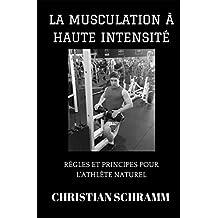 La Musculation à Haute Intensité: Règles et Principes pour l'Athlète Naturel
