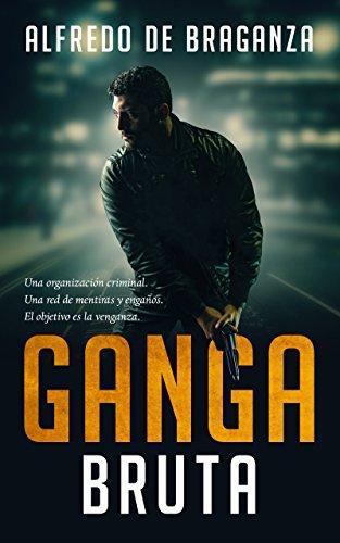 GANGA BRUTA: el imperio del crimen (Suspense / Thriller español) por Alfredo De Braganza