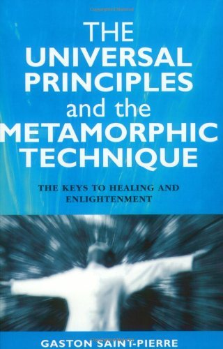 The Universal Principles and the Metamorphic Technique: The Keys to Healing and Enlightenment by Gaston Saint-Pierre (4-Dec-2003) Paperback