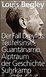 Der Fall Dreyfus: Teufelsinsel, Guant?namo, Alptraum der Geschichte