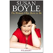 The Woman I Was Born to Be: My Story by Susan Boyle (2010-10-12)
