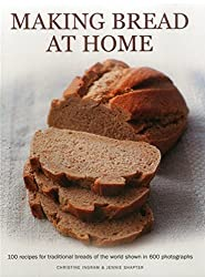 Making Bread at Home: 100 recipes for traditional breads of the world shown in 600 photographs by Ingram, Christine, Shapter, Jennie (2015) Paperback
