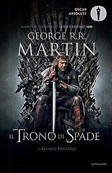 Il Trono di Spade - 1. Il Trono di Spade, Il Grande Inverno: Libro primo delle cronache del Ghiaccio e del Fuoco di [Martin, George R.R.]