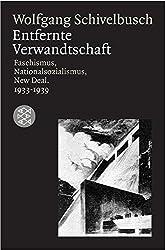 Entfernte Verwandtschaft.: Faschismus, Nationalsozialismus, New Deal. 1933-1939 (Die Zeit des Nationalsozialismus)