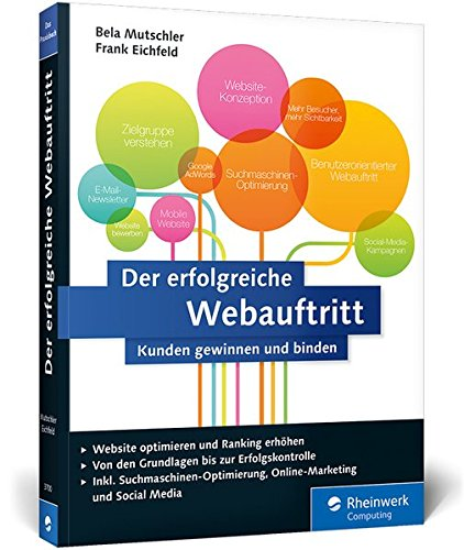 Der erfolgreiche Webauftritt: Kunden gewinnen und binden. Inkl. SEO, Social Media, E-Mail-Marketing, AdWords, Analytics, Conversion-Optimierung