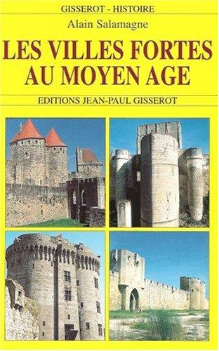 Les villes fortes au Moyen Age par Alain Salamagne